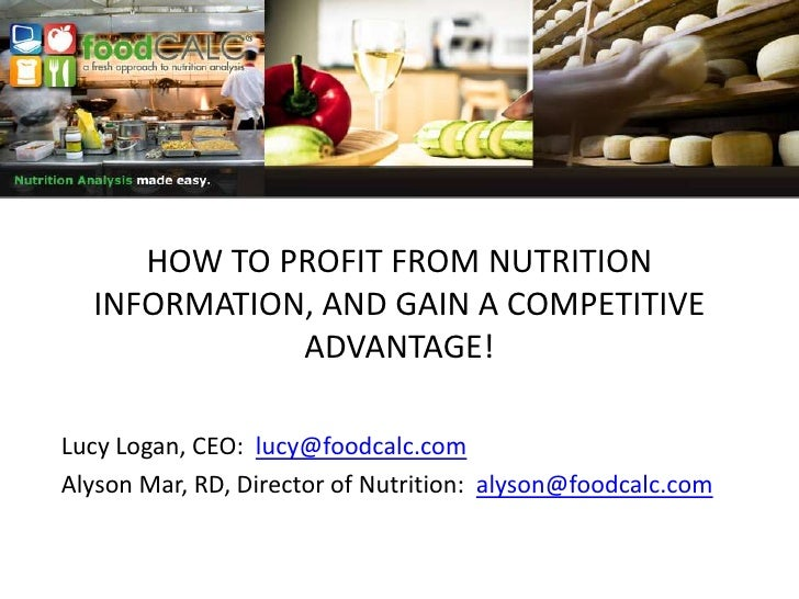 HOW TO PROFIT FROM NUTRITION INFORMATION, AND GAIN A COMPETITIVE ADVANTAGE!<br />Lucy Logan, CEO:  lucy@foodcalc.com<br />...