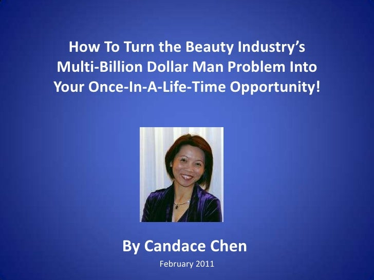 How To Turn the Beauty Industry'sMulti-Billion Dollar Man Problem IntoYour Once-In-A-Life-Time Opportunity!<br />By Candac...