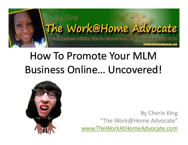 "How To Promote Your MLM How To Promote Your MLM  Business Online… Uncovered!Business Online… Uncovered! By Cherie King ""Th..."