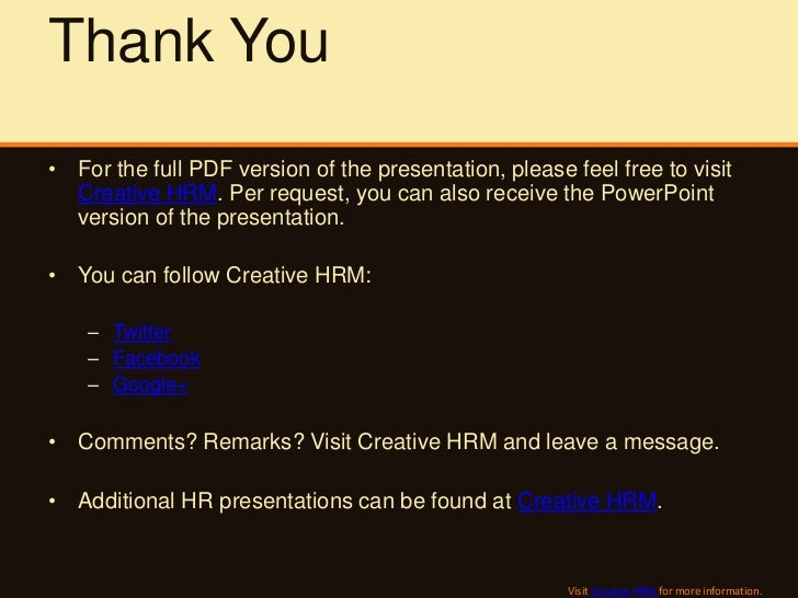 Thank You• For the full PDF version of the presentation, please feel free to visit  Creative HRM. Per request, you can als...