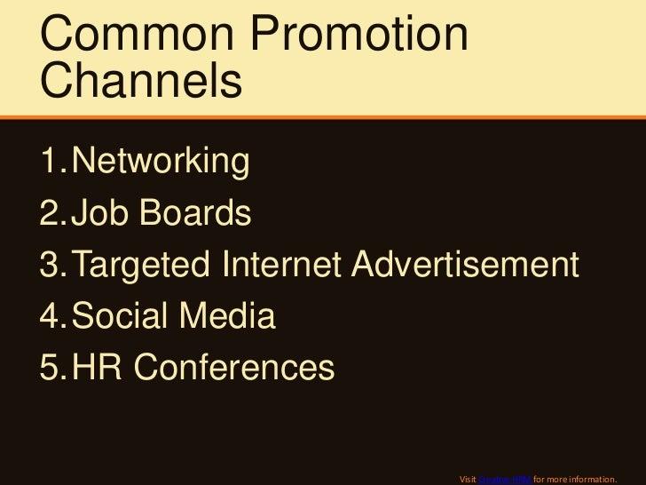 Common PromotionChannels1.Networking2.Job Boards3.Targeted Internet Advertisement4.Social Media5.HR Conferences           ...