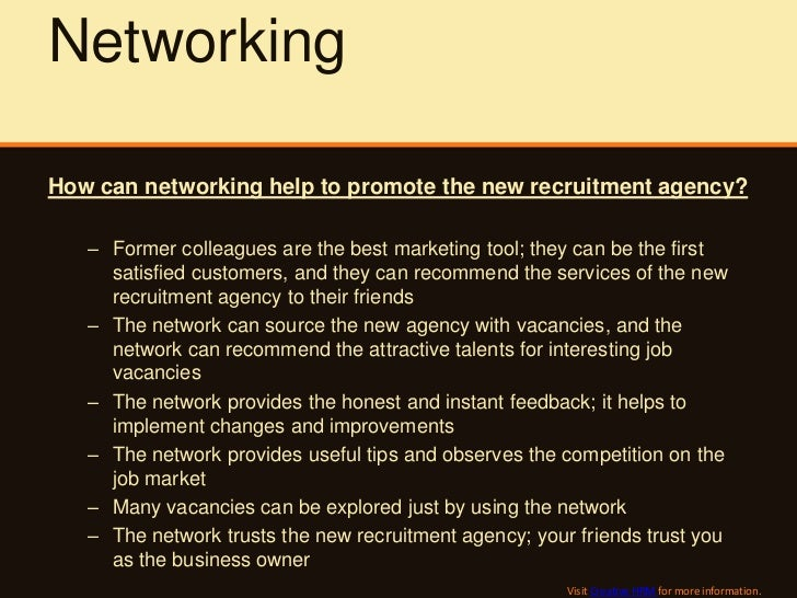 NetworkingHow can networking help to promote the new recruitment agency?   – Former colleagues are the best marketing tool...