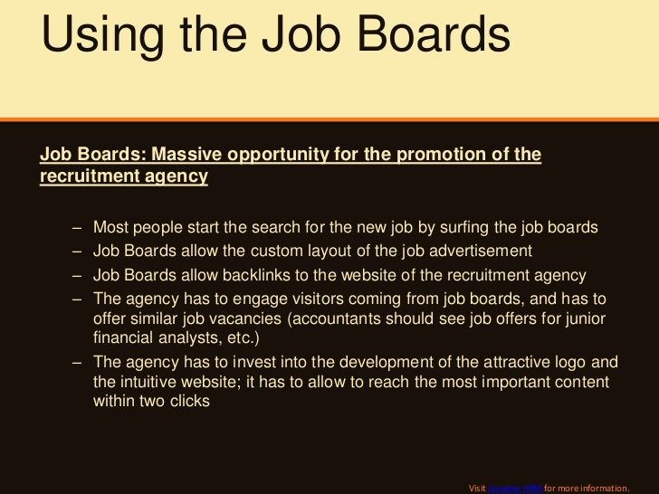 Using the Job BoardsJob Boards: Massive opportunity for the promotion of therecruitment agency   – Most people start the s...