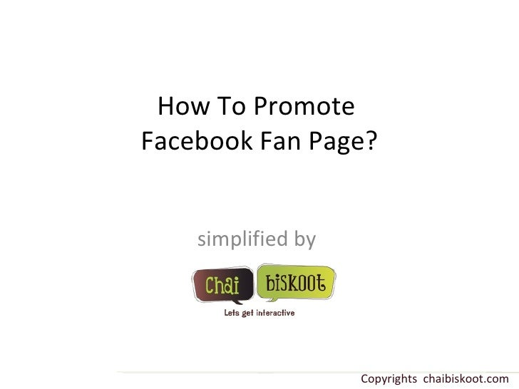 How To Promote  Facebook Fan Page? simplified by  Copyrights  chaibiskoot.com