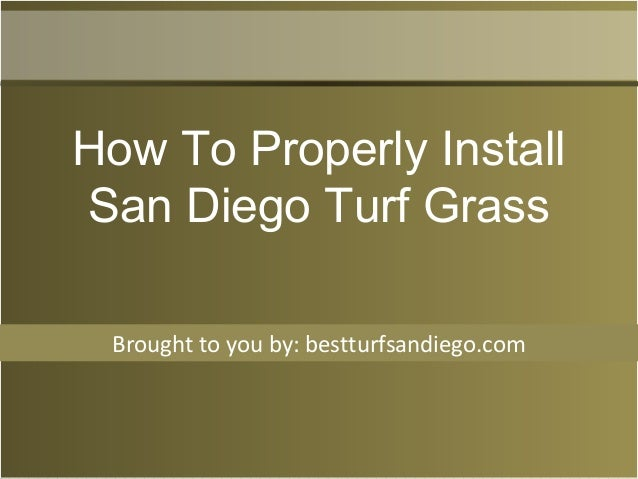 Brought to you by: bestturfsandiego.com How To Properly Install San Diego Turf Grass