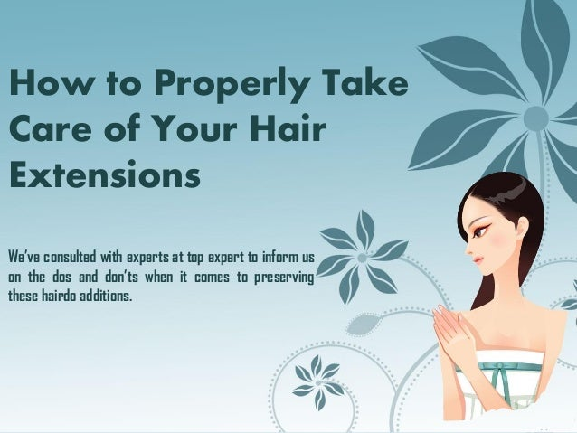 How to Properly Take Care of Your Hair Extensions We've consulted with experts at top expert to inform us on the dos and d...