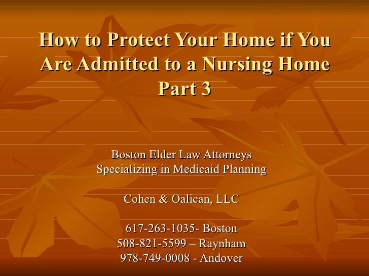 How to Protect Your Home if You Are Admitted to a Nursing Home Part 3 Boston Elder Law Attorneys Specializing in Medicaid ...