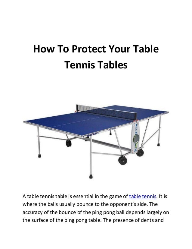 How To Protect Your Table Tennis Tables  A table tennis table is essential in the game of table tennis. It is where the ba...