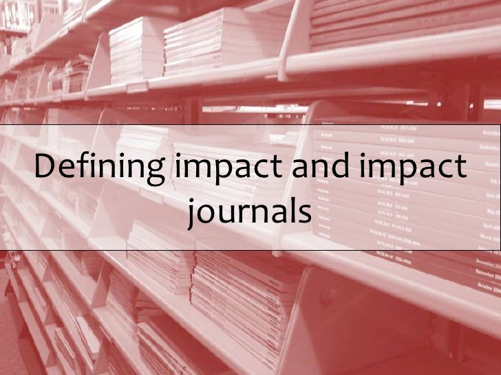 Defining impact and impact          journals