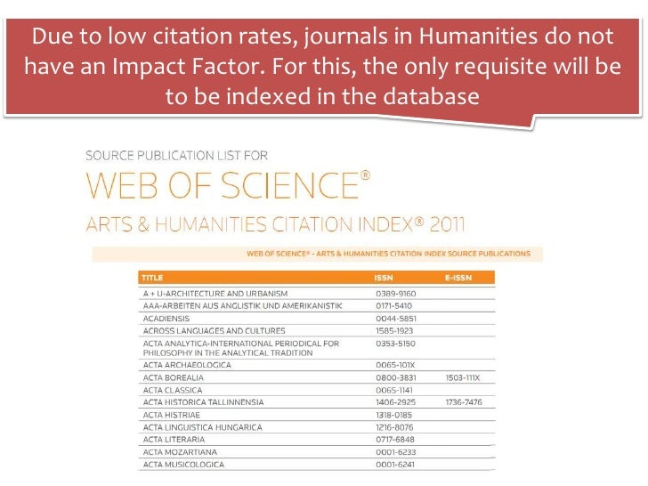 Due to low citation rates, journals in Humanities do nothave an Impact Factor. For this, the only requisite will be       ...