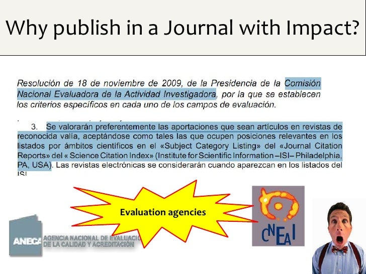 Why publish in a Journal with Impact?           Evaluation agencies