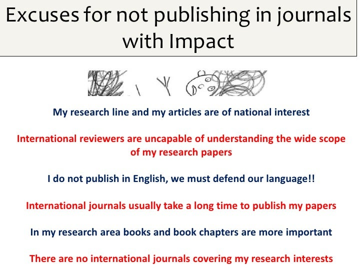 Excuses for not publishing in journals            with Impact        My research line and my articles are of national inte...