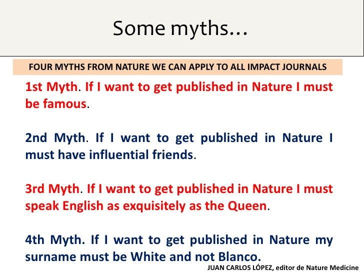 Some myths…FOUR MYTHS FROM NATURE WE CAN APPLY TO ALL IMPACT JOURNALS1st Myth. If I want to get published in Nature I must...