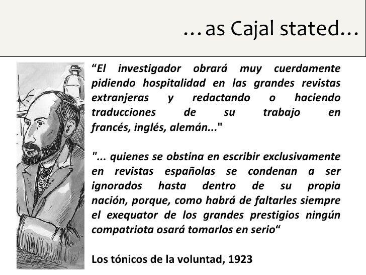 """…as Cajal stated…""""El investigador obrará muy cuerdamentepidiendo hospitalidad en las grandes revistasextranjeras     y    ..."""