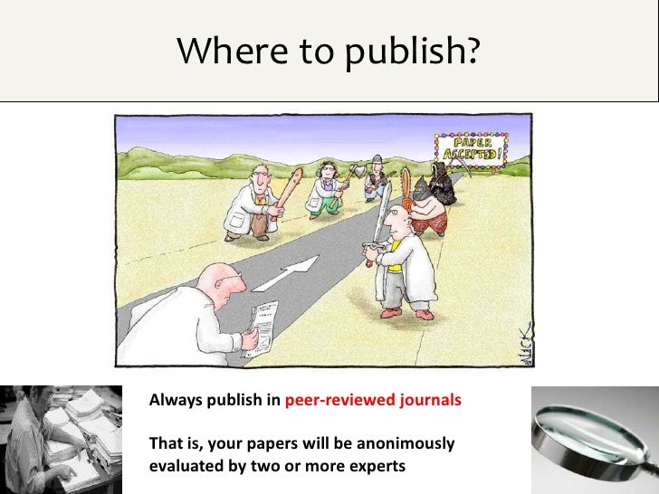 Where to publish?Always publish in peer-reviewed journalsThat is, your papers will be anonimouslyevaluated by two or more ...