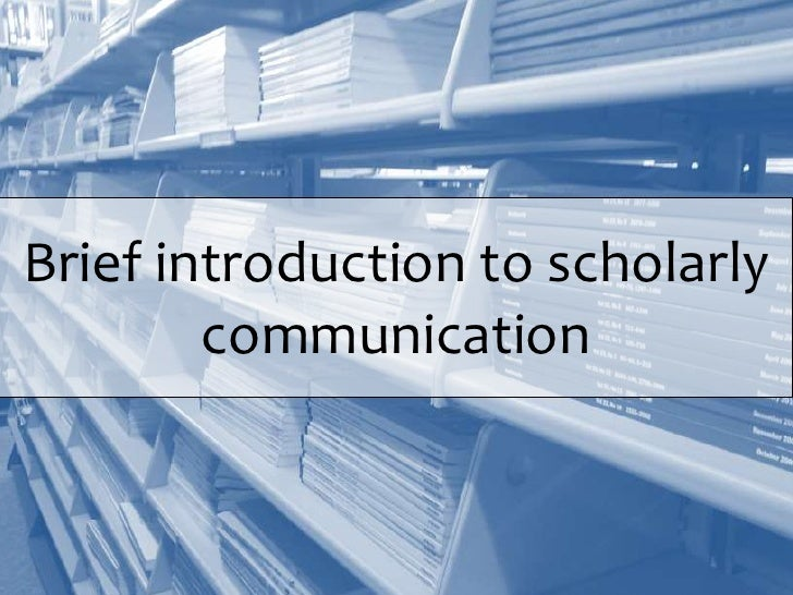 Brief introduction to scholarly        communication