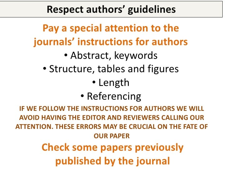 Look out for your English• Journals hate bad written manuscripts• Check the terminology you use• If you are hiring a trans...