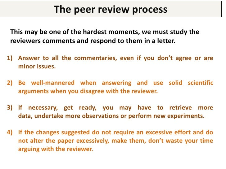 The peer review process       What can we have in a review?Coments implying retrieving new data, processing it and        ...