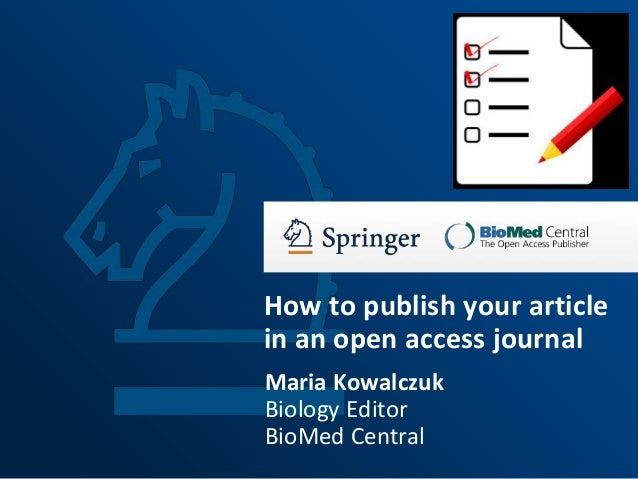 How to publish your article in an open access journal Maria Kowalczuk Biology Editor BioMed Central