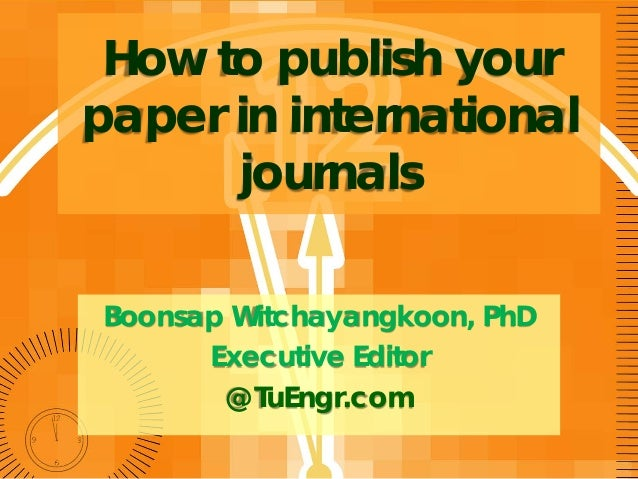 How to publish your paper in international journals Boonsap Witchayangkoon, PhD Executive Editor @ TuEngr.com
