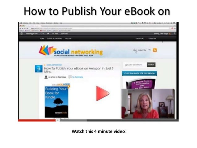 How to Publish Your eBook onAmazon in Just 5 MinutesWatch this 4 minute video!