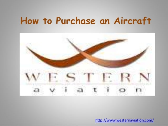 How to Purchase an Aircraft http://www.westernaviation.com/