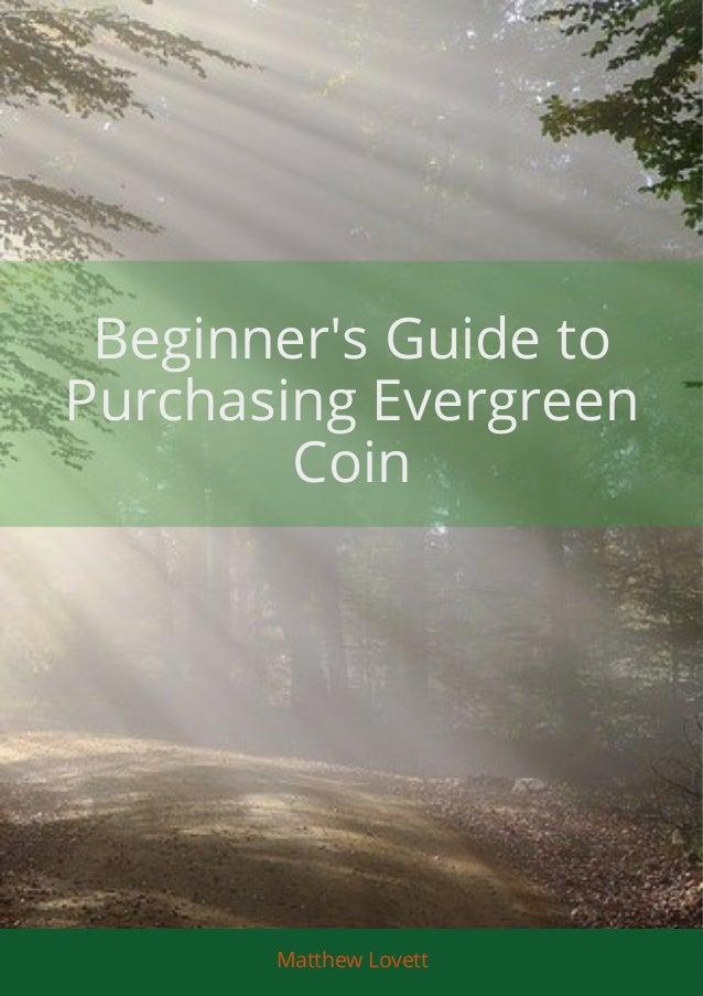 Beginner's Guide to Purchasing Evergreen Coin Matthew Lovett