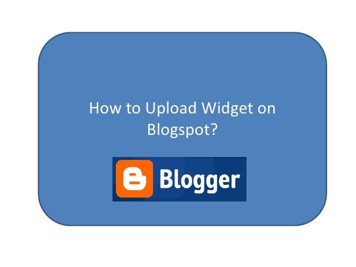 How to Upload Widget on        Blogspot?