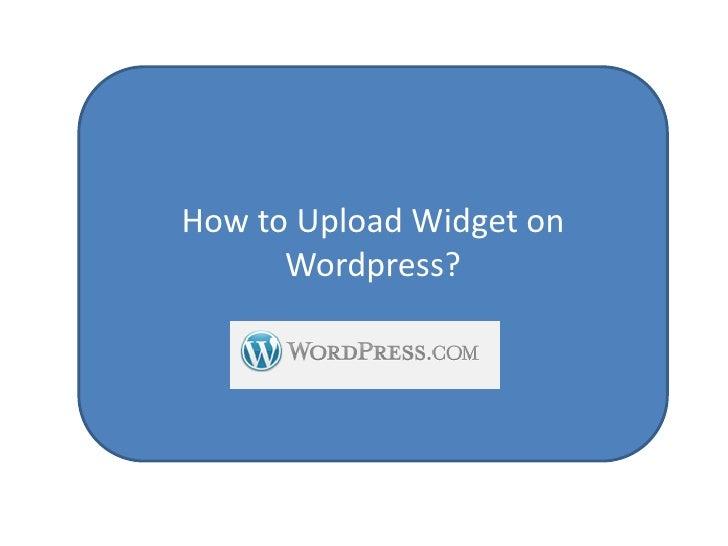 How to Upload Widget on       Wordpress?