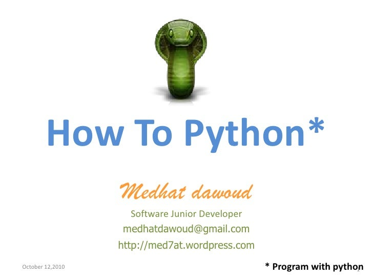 How To Python*<br />Medhat dawoud<br />Software Junior Developer<br />medhatdawoud@gmail.com<br />http://med7at.wordpress....