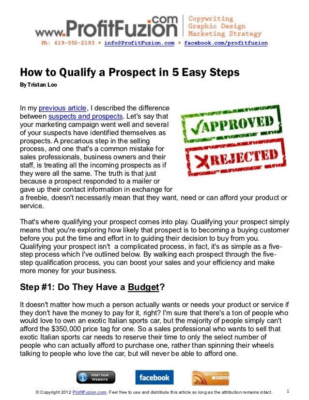 Ph: 619-550-2193 ▪ info@ProfitFuzion.com ▪ facebook.com/profitfuzionHow to Qualify a Prospect in 5 Easy StepsBy Tristan Lo...