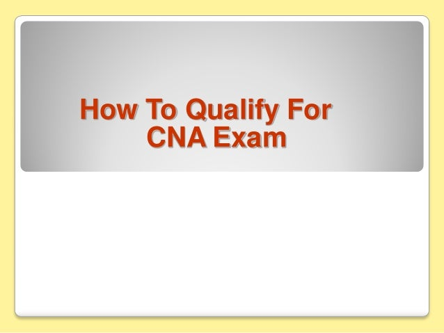 How To Qualify For CNA Exam
