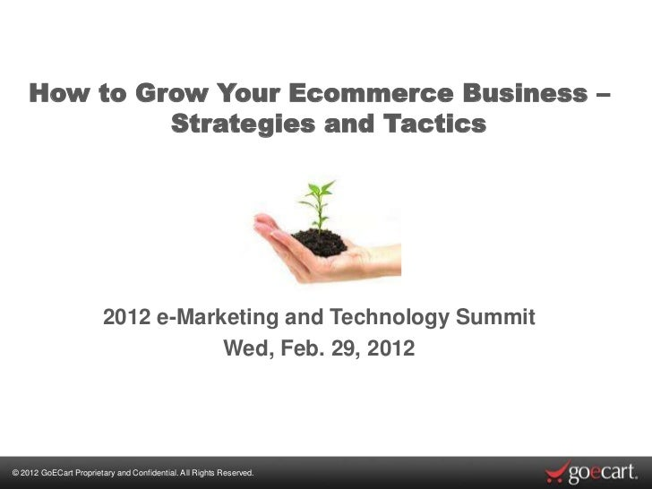 How to Grow Your Ecommerce Business –             Strategies and Tactics                        2012 e-Marketing and Techn...
