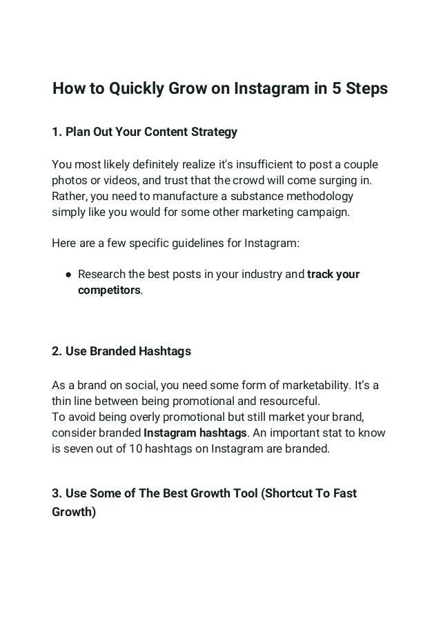 How to Quickly Grow on Instagram in 5 Steps 1. Plan Out Your Content Strategy You most likely definitely realize it's insu...
