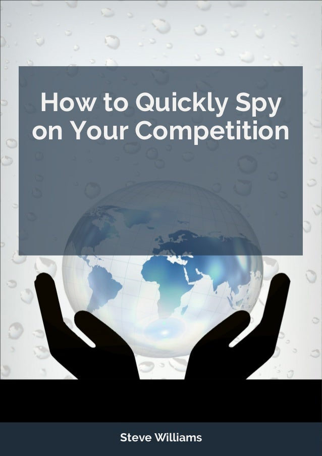 How to Quickly Spy on Your Competition Steve Williams