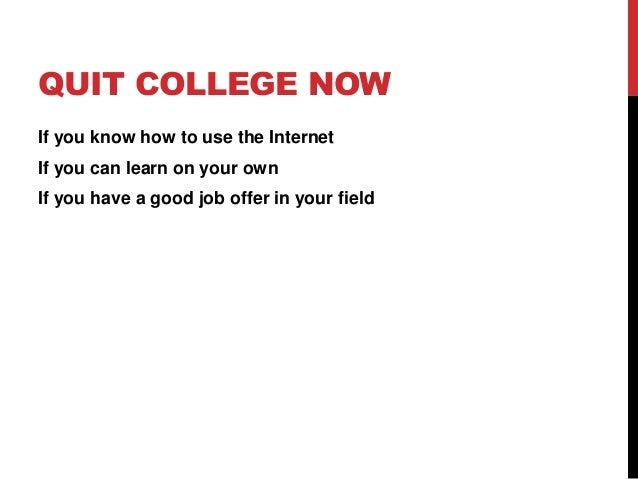 QUIT COLLEGE NOW If you