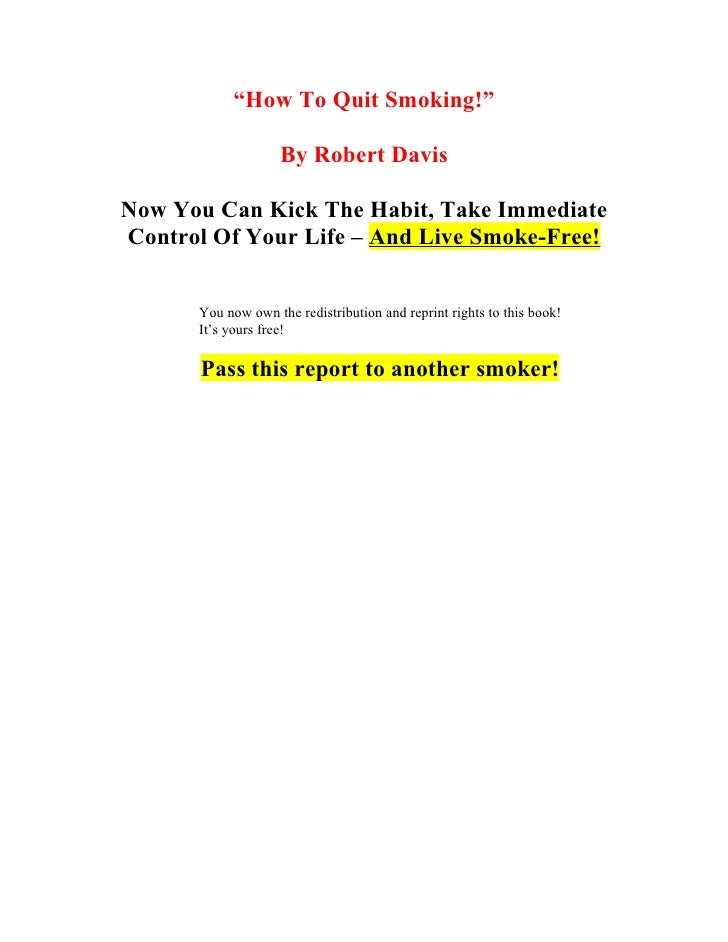 """""""How To Quit Smoking!""""                      By Robert Davis  Now You Can Kick The Habit, Take Immediate Control Of Your Li..."""