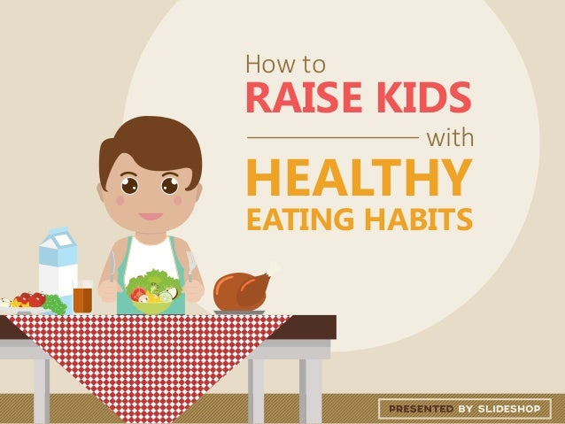 EATING HABITS How to RAISE KIDS with HEALTHY