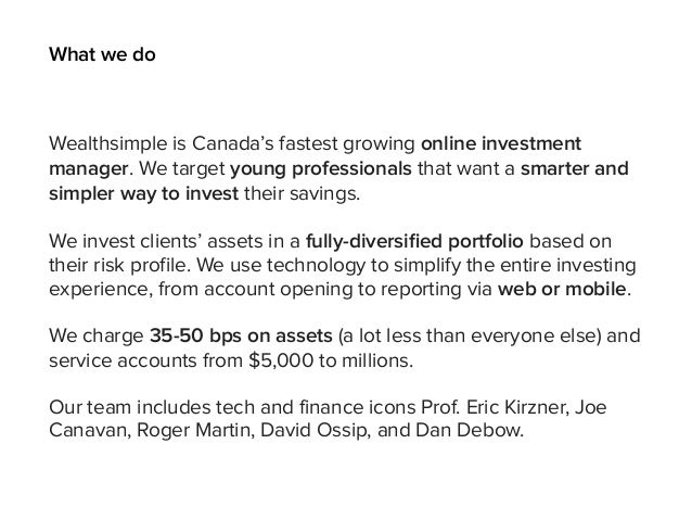 Wealthsimple is Canada's fastest growing online investment manager. We target young professionals that want a smarter and ...