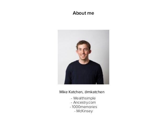 About me - Wealthsimple - Ancestry.com - 1000memories - McKinsey Mike Katchen, @mkatchen