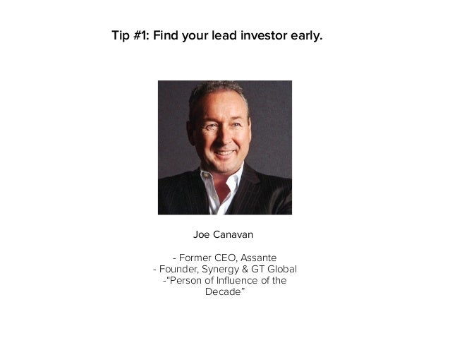 """Tip #1: Find your lead investor early. - Former CEO, Assante - Founder, Synergy & GT Global -""""Person of Influence of the D..."""