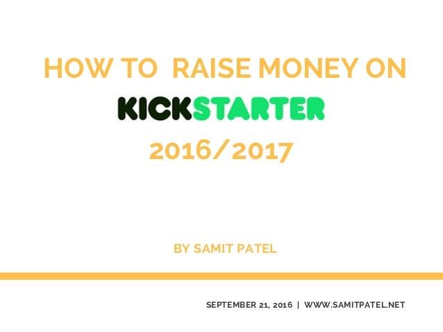 HOW TO RAISE MONEY ON SEPTEMBER 21, 2016 | WWW.SAMITPATEL.NET BY SAMIT PATEL 2016/2017