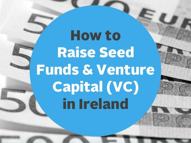 How to Raise Seed Funds & Venture Capital (VC) in Ireland