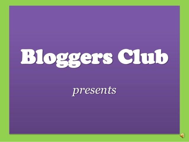 Bloggers Club    presents