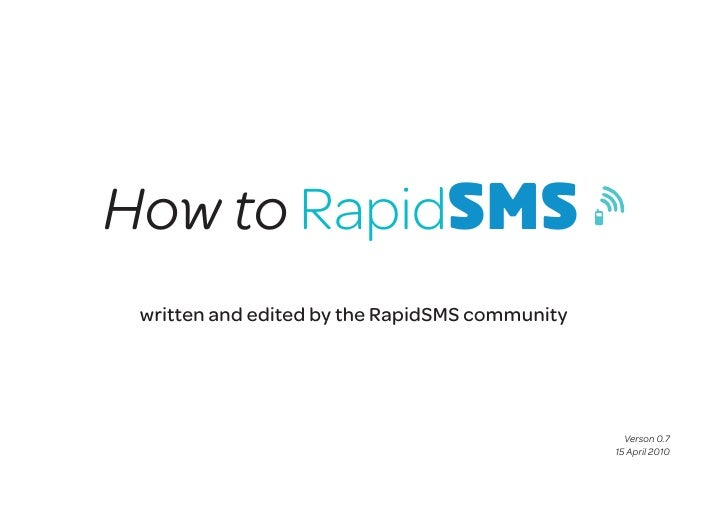 How to RapidSMS  written and edited by the RapidSMS community                                                       Verson...