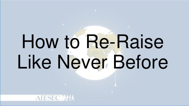 How to Re-Raise Like Never Before