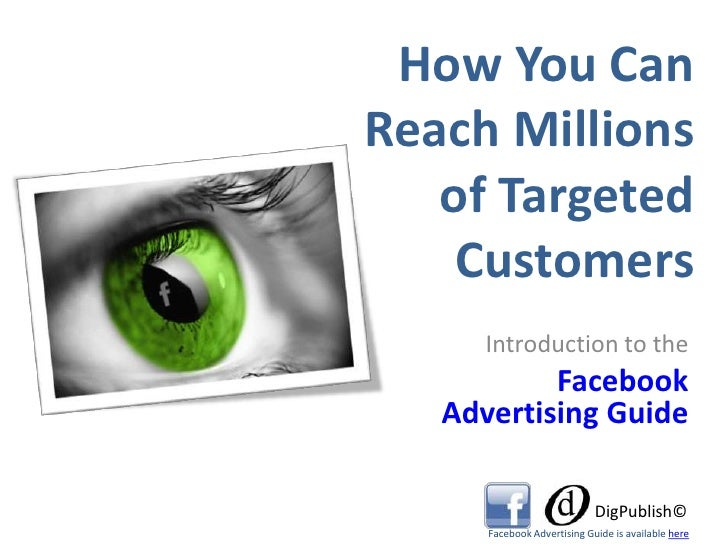 How You CanReach Millionsof TargetedCustomers<br />Introduction to the<br />Facebook Advertising Guide<br />DigPublish©<br...