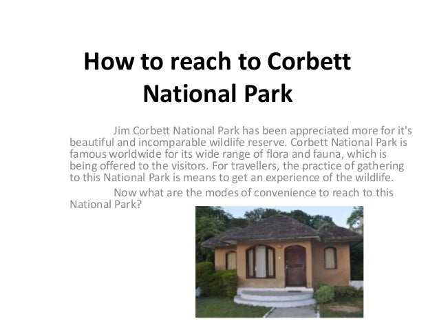 How to reach to Corbett      National Park         Jim Corbett National Park has been appreciated more for itsbeautiful an...