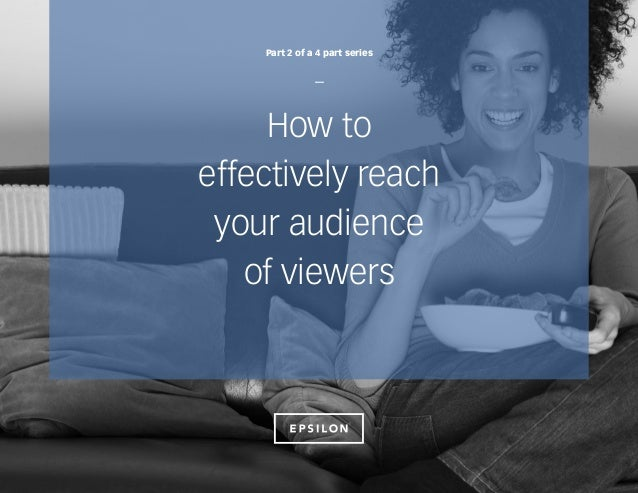 How to effectively reach your audience of viewers Part 2 of a 4 part series —