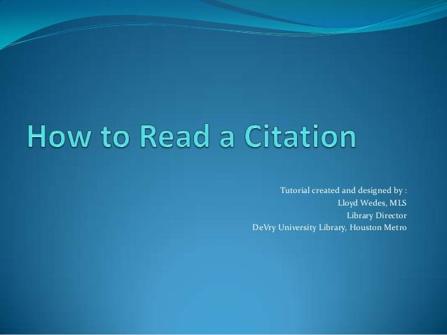 Tutorial created and designed by :                      Lloyd Wedes, MLS                         Library DirectorDeVry Uni...